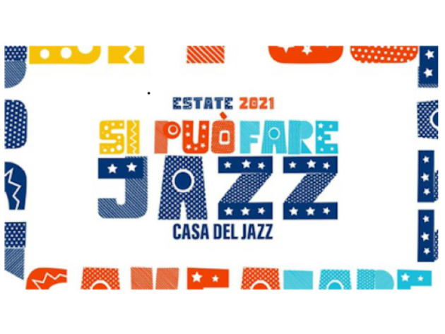 Si può fare Casa del Jazz - dal 7 giugno al 26 settembre 2021